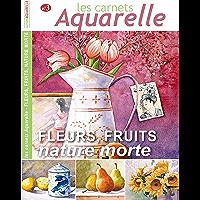 Les carnets aquarelle n°3: Peindre les natures mortes avec fleurs et fruits (French Edition)