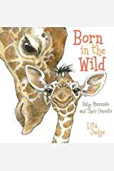 Born in the Wild: Baby Mammals and Their Parents Kindle Edition