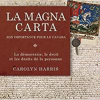La Magna Carta, son importance pour le Canada: La démocratie, le droit et les droits de la personne (French Edition)