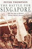 The Battle for Singapore - The True Story of Britain's Greatest Military Disaster