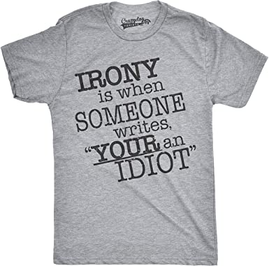 amazon com irony is when someone writes your an idiot t shirt funny