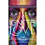 Ignite Love: Real Life Stories of Defining Love and Manifesting More of it in Your Everyday Life