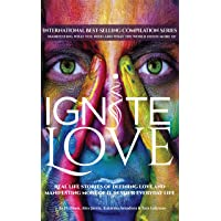 Ignite Love: Real Life Stories of Defining Love and Manifesting More of it in Your...