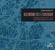 Reformar não é construir: A reabilitação de edifícios verticais : Novas formas de morar em São Paulo no Século XXI