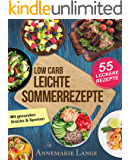Low Carb Leichte Sommerrezepte: Das Kochbuch mit 55 gesunden Snacks & Speisen