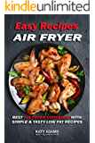 Easy Air Fryer Recipes: Best Air Fryer Cookbook with Simple & Tasty Low Fat Recipes