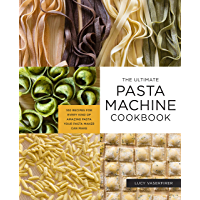 The Ultimate Pasta Machine Cookbook:100 Recipes for Every Kind of Amazing Pasta Your Pasta Maker Can Make