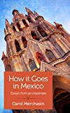 How it Goes in Mexico: Essays from an expatriate