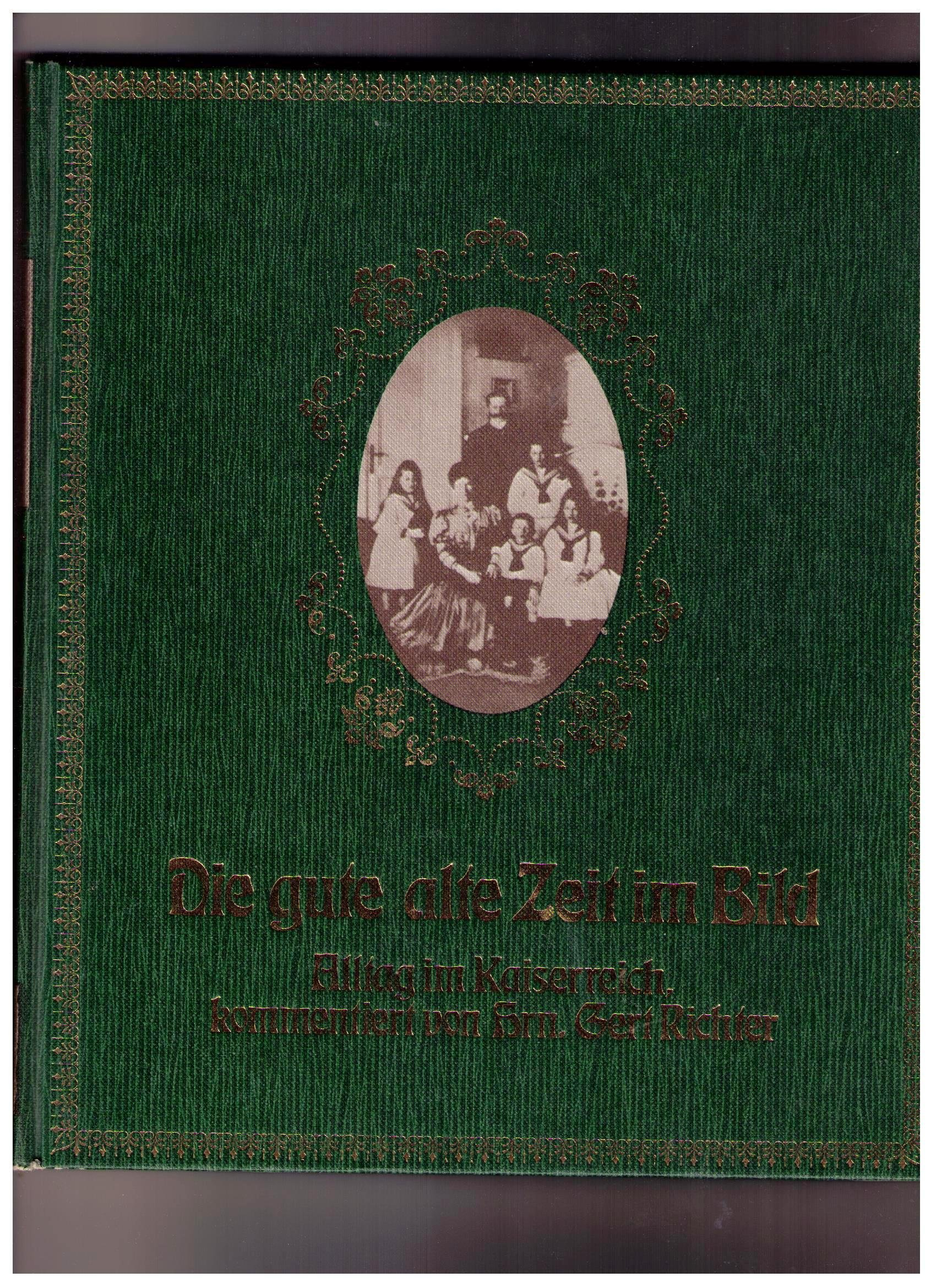 Die gute alte Zeit im Bild. Alltag im Kaiserreich 1871 bis 1914
