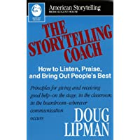 The Storytelling Coach: How to Listen, Praise, and Bring Out People's Best