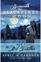 Beneath the Blackberry Moon: the Red Feather: Book 1 (Creek Country Saga) Kindle Edition