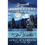 Beneath the Blackberry Moon: the Red Feather: Book 1 (Creek Country Saga)