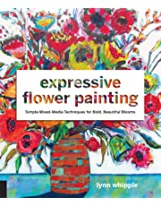 Expressive Flower Painting: Simple Mixed Media Techniques for Bold Beautiful Blooms
