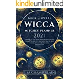 Wicca Book of Spells Witches' Planner 2021: A Wheel of the Year Grimoire with Moon Phases, Astrology, Magical Crafts, and Mag