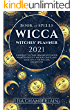 Wicca Book of Spells Witches' Planner 2021: A Wheel of the Year Grimoire with Moon Phases, Astrology, Magical Crafts…