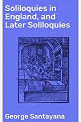 Soliloquies in England, and Later Soliloquies Kindle Edition