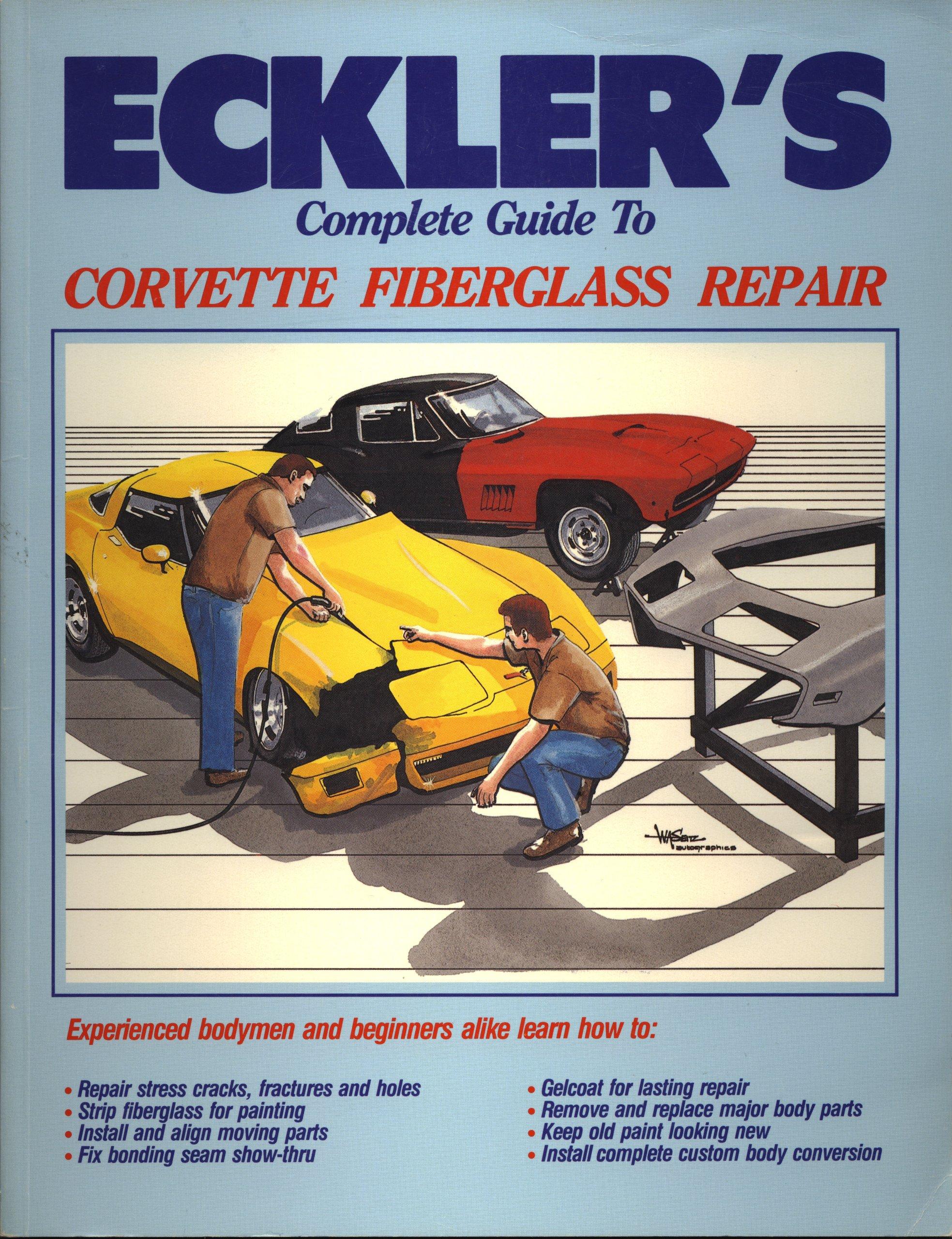 Ecklers Complete Guide to Corvette Fiberglass Repair Paperback – 1988