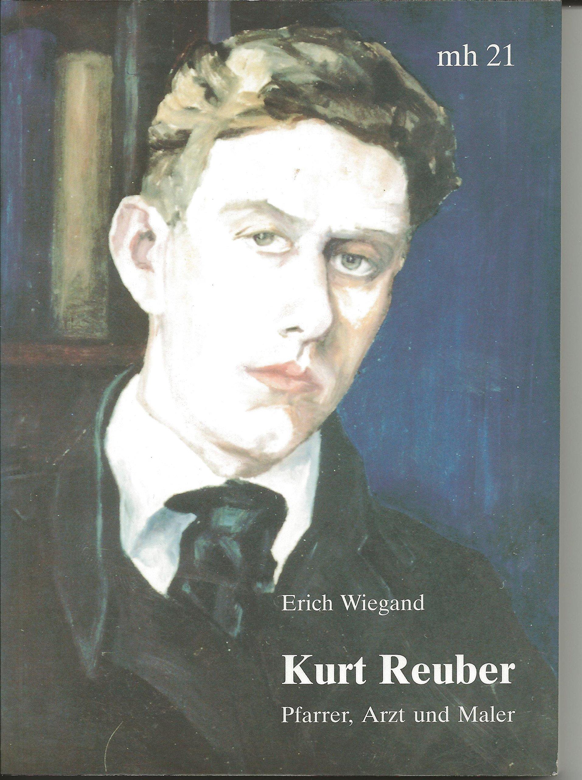 Kurt Reuber: Pfarrer, Arzt und Maler. Eine Biografie des hessischen Pfarrers und Malers der Madonna von Stalingrad (Monographia Hassiae)