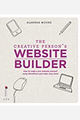 The Creative Person's Website Builder: How to Make a Pro Website Yourself Using Word Press and Other Easy Tools Kindle Edition