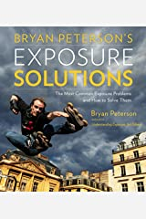 Bryan Peterson's Exposure Solutions: The Most Common Photography Problems and How to Solve Them Paperback