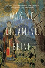 Waking, Dreaming, Being: Self and Consciousness in Neuroscience, Meditation, and Philosophy Kindle Edition