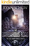 The Barbarous Road: A Post-Apocalyptic EMP Survivor Thriller (The Last War Book 6)