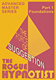 The Force of Suggestion: part 1 - Foundations. (English Edition)
