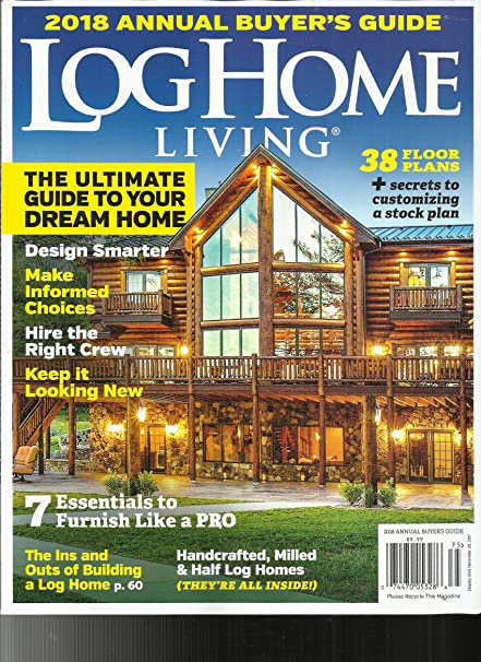 Gentil LOG HOMES LIVING MAGAZINE, 2018 ANNUAL BUYERu0027S GUIDE THE ULTIMATE GUIDE TO  YOUR