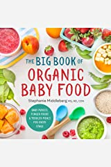 The Big Book of Organic Baby Food: Baby Purées, Finger Foods, and Toddler Meals For Every Stage Kindle Edition