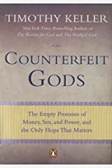 Counterfeit Gods: The Empty Promises of Money, Sex, and Power, and the Only Hope that Matters Kindle Edition