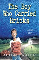 The Boy Who Carried Bricks: A True Story (Younger