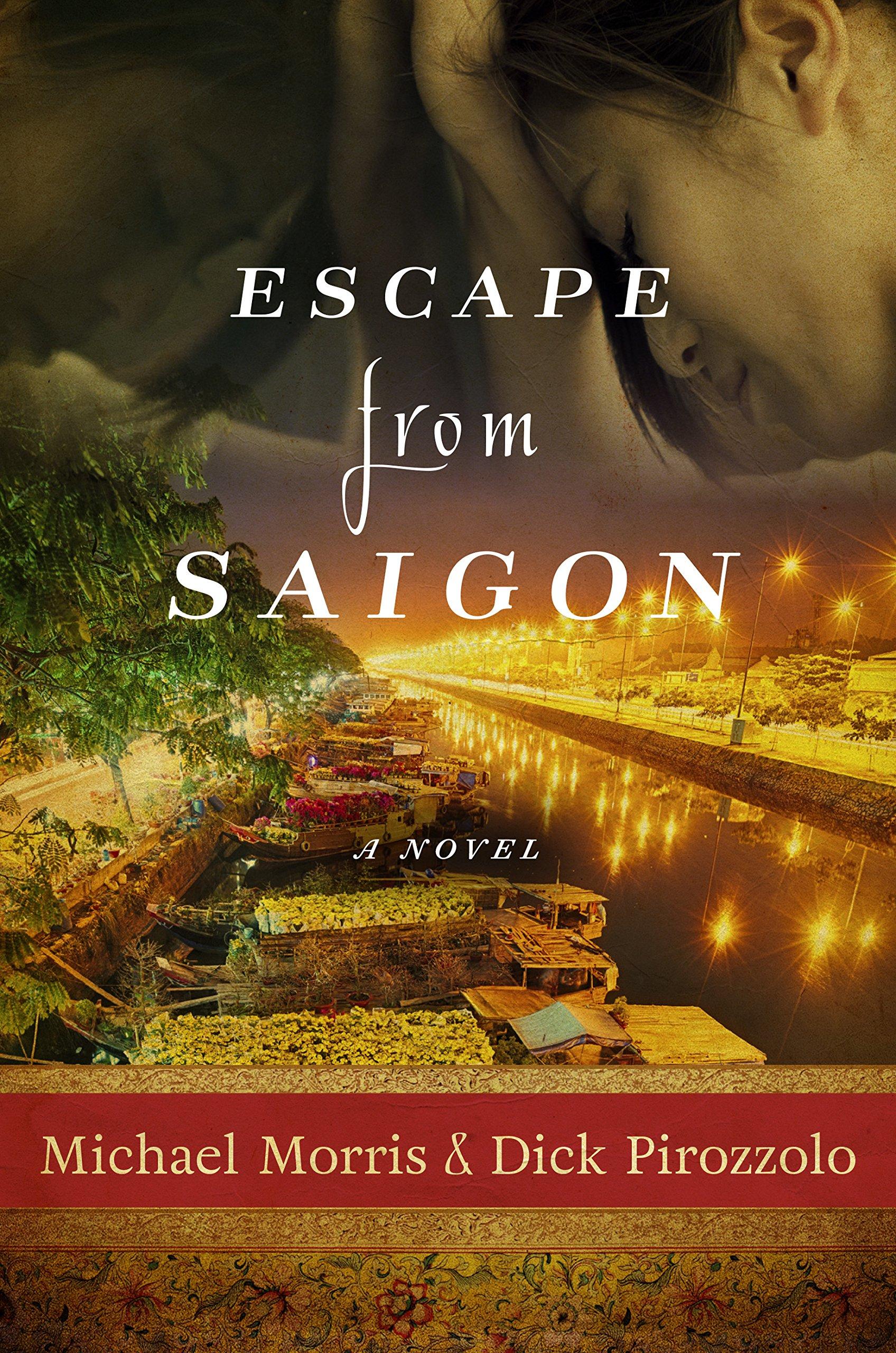 Escape From Saigon: A Novel: Michael Morris, Dick Pirozzolo: 9781510702981:  Amazon: Books