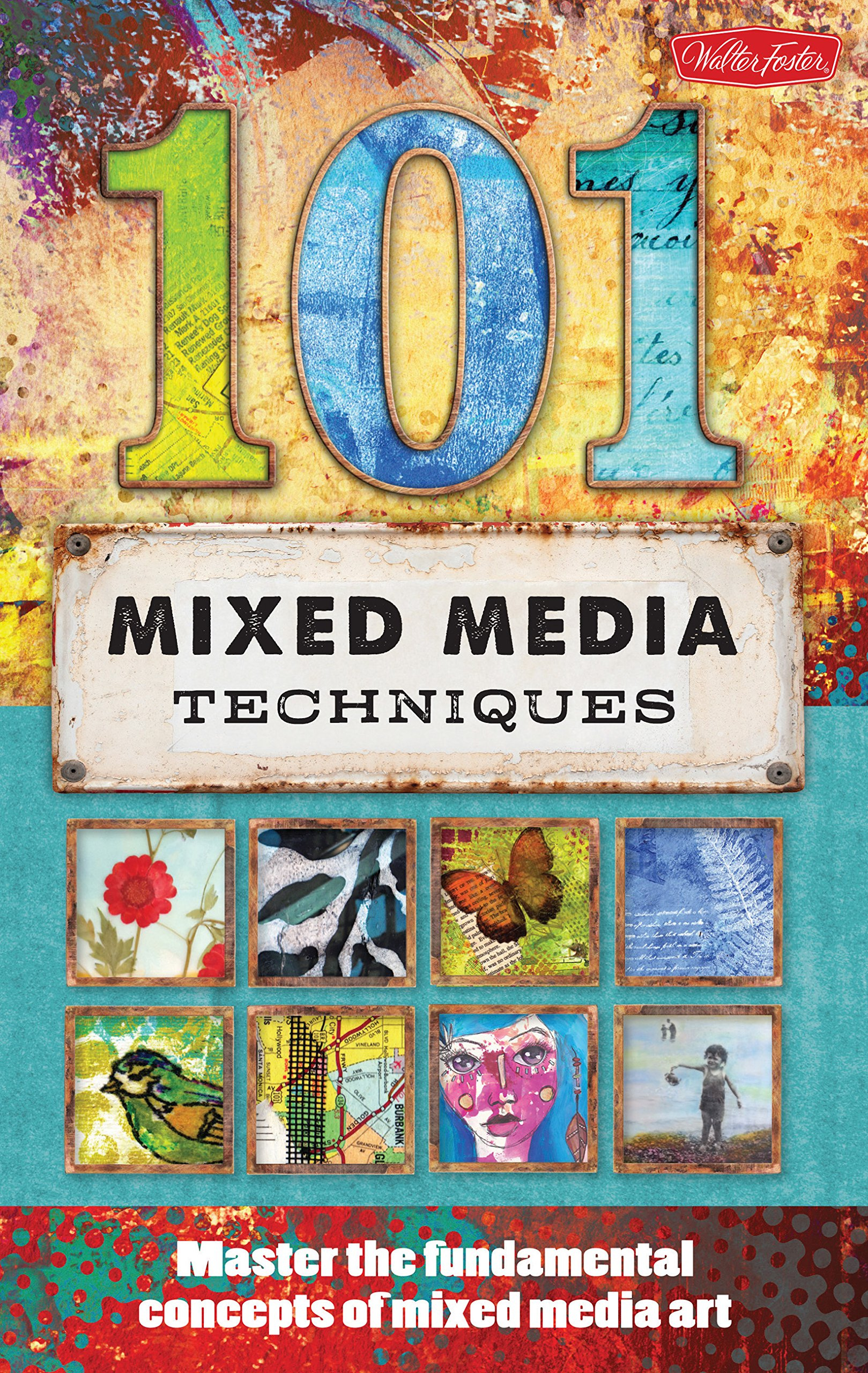 101 Mixed Media Techniques: Master the fundamental concepts