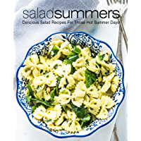 Salad Summers: Delicious Salad Recipes for Those Hot Summer Days (2nd Edition) (English Edition)