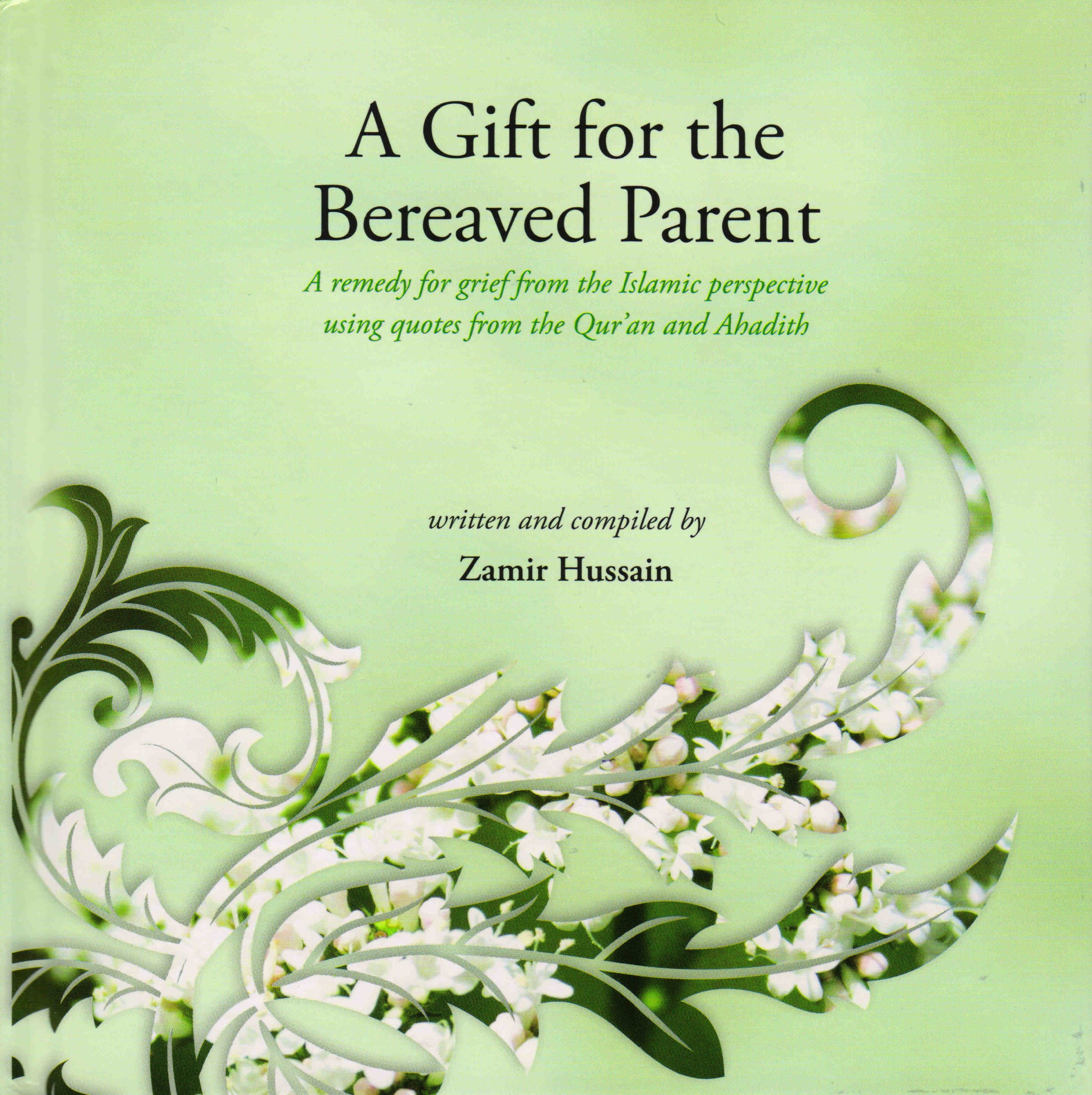 A Gift for the Bereaved Parent: A Remedy for Grief from the Islamic Perspective Using Quotes from the Quran and Hadith (2010-02-08) Hardcover – 2010