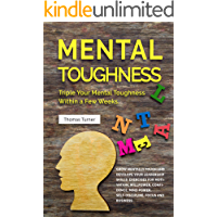 Mental Toughness: Triple Your Mental Toughness Within a Few Weeks. Grow Mentally Tough and Develope Your Leadership Skills. Exercises for Motivation, Willpower, ... Confidence, Mind Power, Self-Discipline