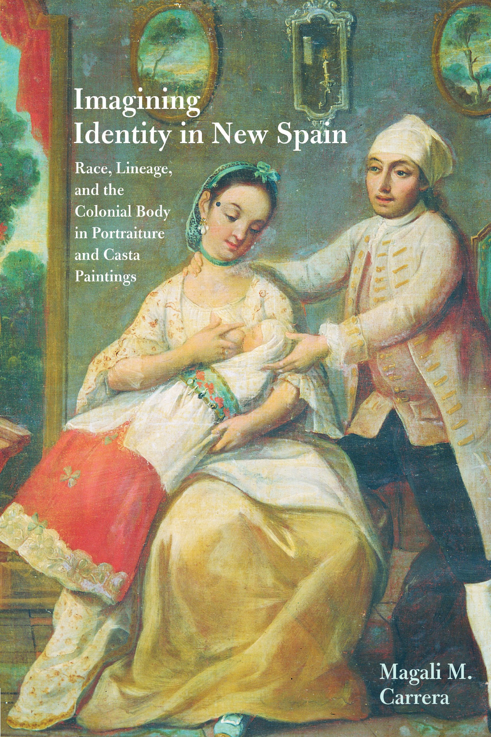 Read Online Imagining Identity in New Spain: Race, Lineage, and the Colonial Body in Portraiture and Casta Paintings (Joe R. and Teresa Lozano Long Series in Latin American and Latino Art and Culture) pdf epub