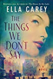 The Things We Don't Say: A Novel