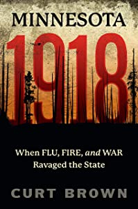 Minnesota, 1918: When Flu, Fire, and War Ravaged the State