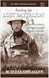 Finding the Lost Battalion: Beyond the Rumors, Myths and Legends of Americas Famous WW1 Epic
