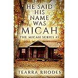 He Said His Name Was Micah (The Micah Series Book 1)