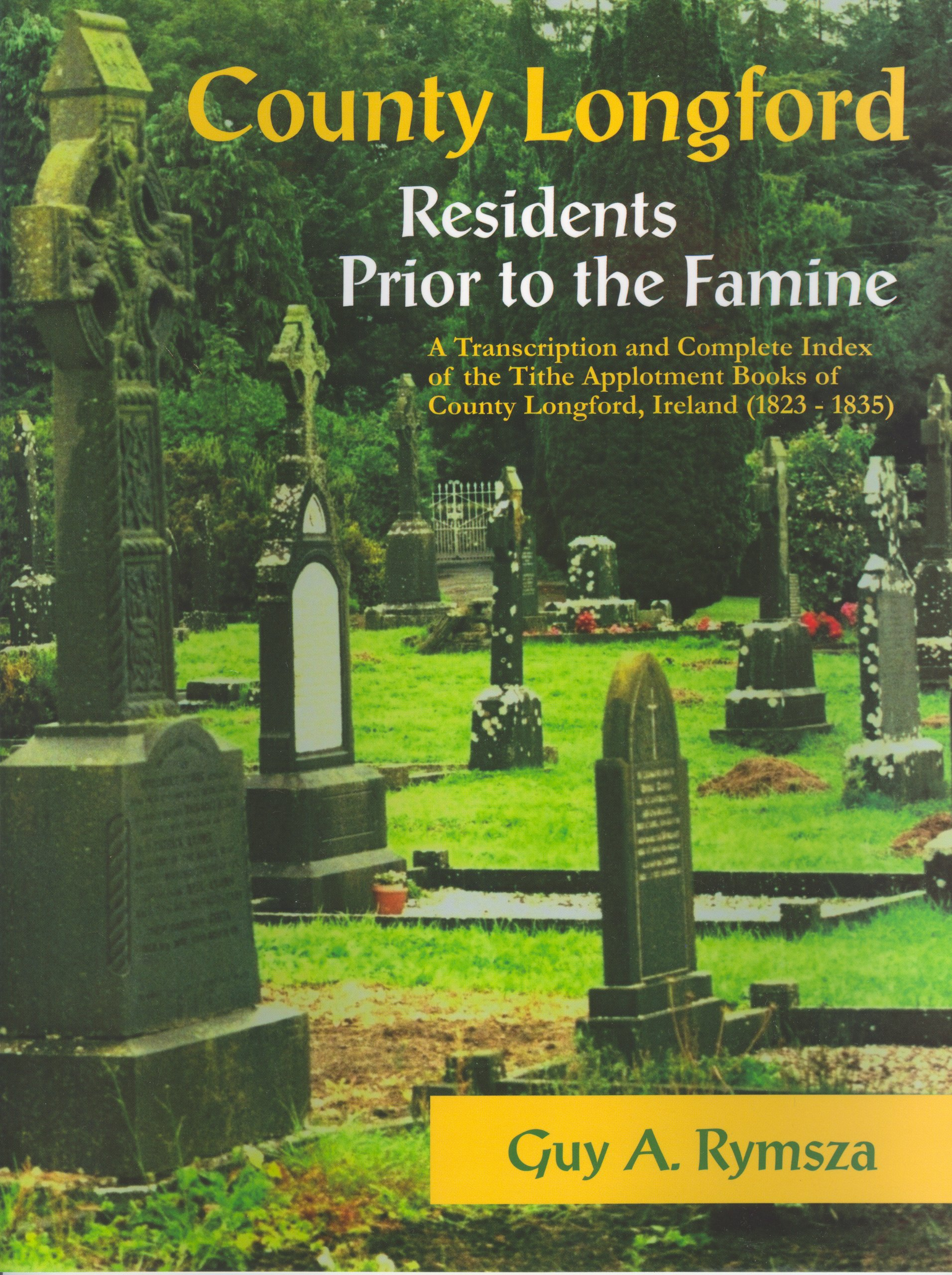 Read Online County Longford Residents Prior to the Famine: A Transcription And Complete Index of the Tithe Applotment Books of County Longford, Ireland (1823 - 1835) pdf epub