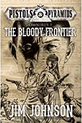 The Bloody Frontier (Pistols and Pyramids Omnibus Book 1) Kindle Edition