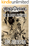 The Bloody Frontier (Pistols and Pyramids Omnibus Book 1)