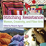 Stitching Resistance: Women, Creativity, and Fiber Arts