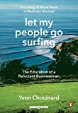 Let My People Go Surfing: The Education of a Reluctant Businessman: Including 10 More Years of Business Unusual