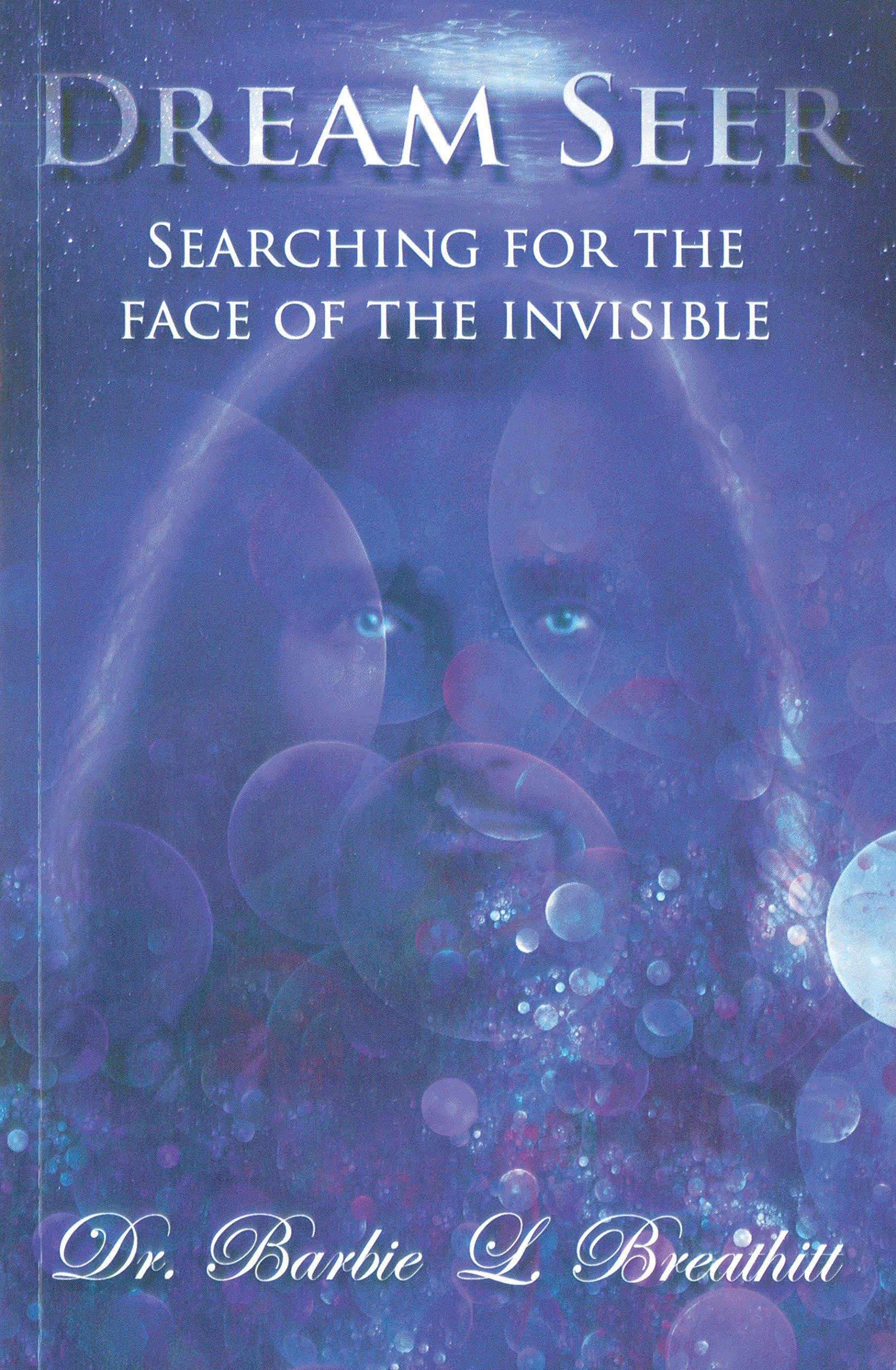 Dream Seer: Searching for the Face of the Invisible: Barbie Breathitt,  Chuck Pierce: 9781942551003: Amazon.com: Books