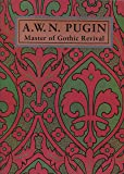 A.W.N.Pugin: Master of Gothic Revival