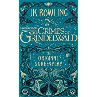 Fantastic Beasts: The Crimes of Grindelwald - The Original Screenplay: The Original Screenplay by J.K. Rowling