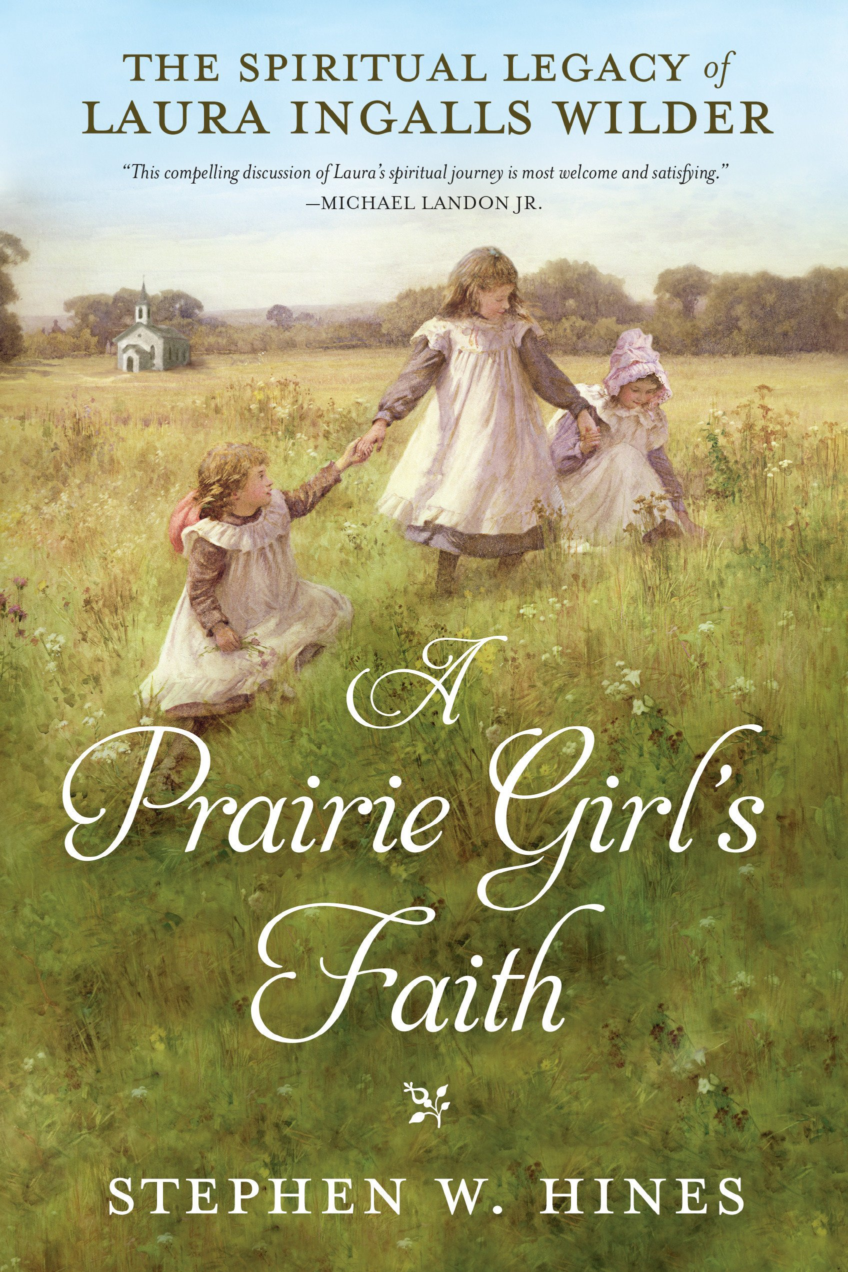 A Prairie Girl's Faith: The Spiritual Legacy of Laura Ingalls Wilder PDF